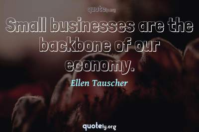 Photo Quote of Small businesses are the backbone of our economy.
