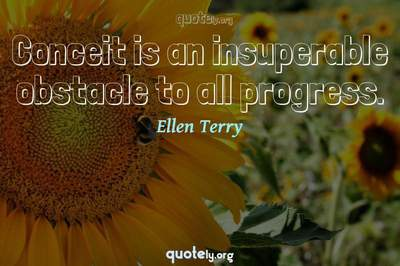 Photo Quote of Conceit is an insuperable obstacle to all progress.