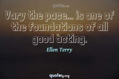 Photo Quote of Vary the pace... is one of the foundations of all good acting.