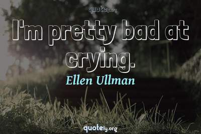 Photo Quote of I'm pretty bad at crying.