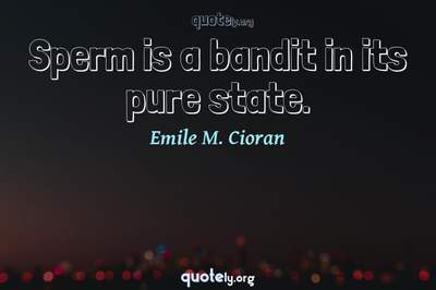 Photo Quote of Sperm is a bandit in its pure state.