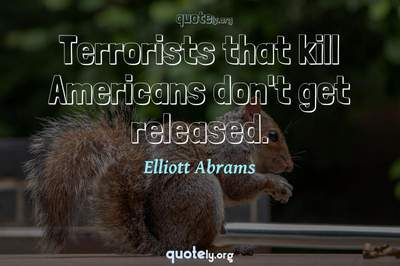 Photo Quote of Terrorists that kill Americans don't get released.