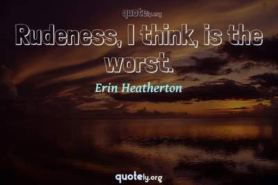 Photo Quote of Rudeness, I think, is the worst.