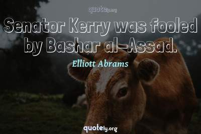 Photo Quote of Senator Kerry was fooled by Bashar al-Assad.