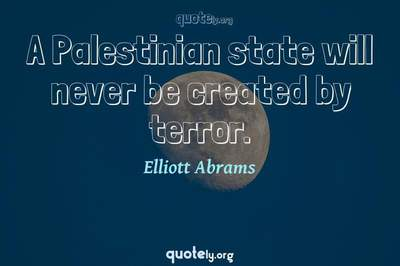 Photo Quote of A Palestinian state will never be created by terror.