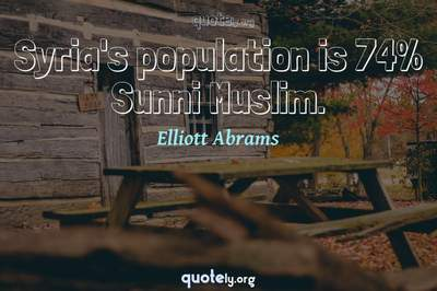 Photo Quote of Syria's population is 74% Sunni Muslim.
