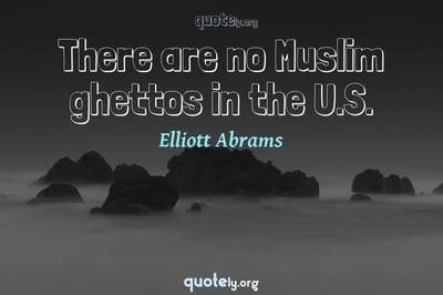 Photo Quote of There are no Muslim ghettos in the U.S.