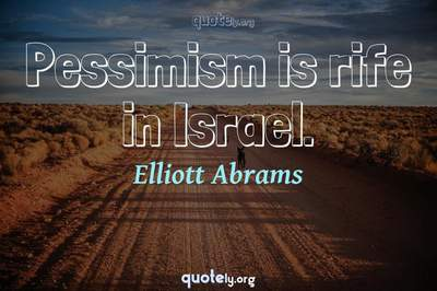 Photo Quote of Pessimism is rife in Israel.