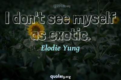 Photo Quote of I don't see myself as exotic.