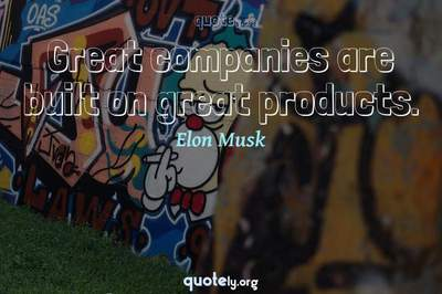 Photo Quote of Great companies are built on great products.