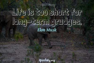 Photo Quote of Life is too short for long-term grudges.