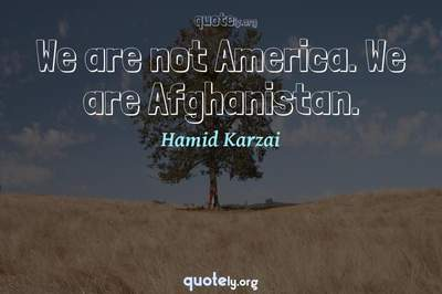 Photo Quote of We are not America. We are Afghanistan.