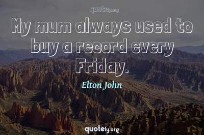 Photo Quote of My mum always used to buy a record every Friday.