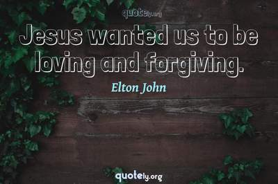 Photo Quote of Jesus wanted us to be loving and forgiving.