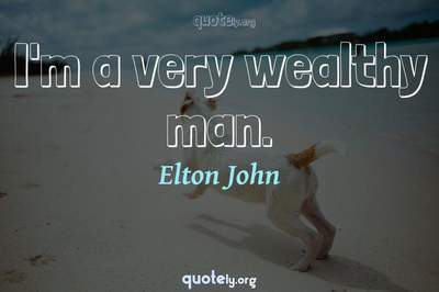 Photo Quote of I'm a very wealthy man.