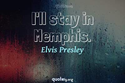 Photo Quote of I'll stay in Memphis.