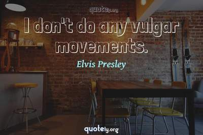 Photo Quote of I don't do any vulgar movements.
