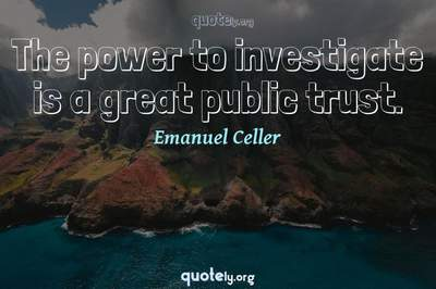 Photo Quote of The power to investigate is a great public trust.