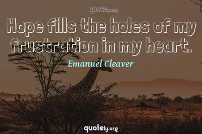 Photo Quote of Hope fills the holes of my frustration in my heart.