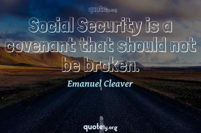 Photo Quote of Social Security is a covenant that should not be broken.