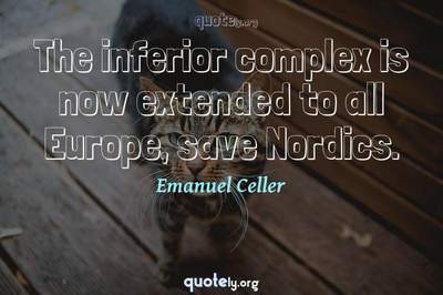 Photo Quote of The inferior complex is now extended to all Europe, save Nordics.