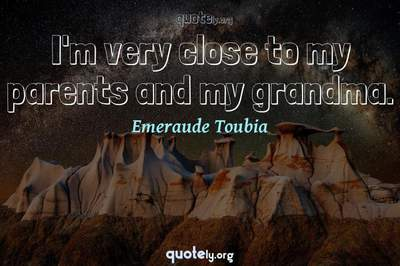 Photo Quote of I'm very close to my parents and my grandma.