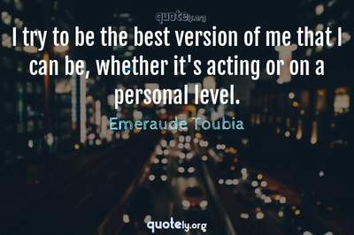 Photo Quote of I try to be the best version of me that I can be, whether it's acting or on a personal level.