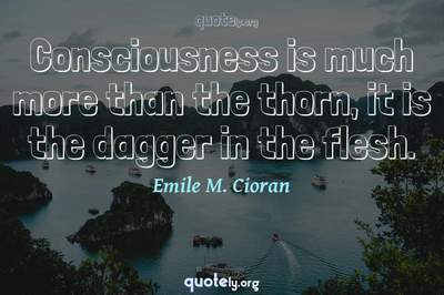Photo Quote of Consciousness is much more than the thorn, it is the dagger in the flesh.