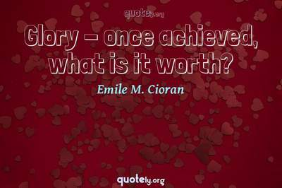 Photo Quote of Glory - once achieved, what is it worth?