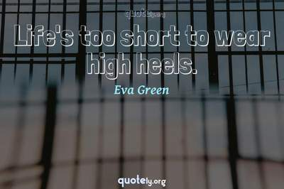 Photo Quote of Life's too short to wear high heels.