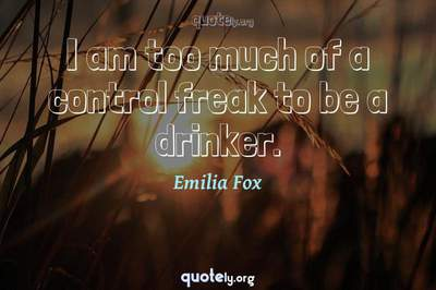 Photo Quote of I am too much of a control freak to be a drinker.