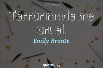 Photo Quote of Terror made me cruel.