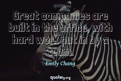 Photo Quote of Great companies are built in the office, with hard work put in by a team.