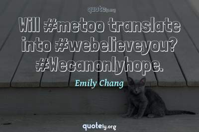 Photo Quote of Will #metoo translate into #webelieveyou? #Wecanonlyhope.
