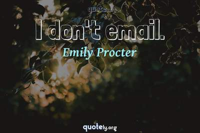 Photo Quote of I don't email.
