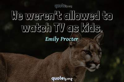 Photo Quote of We weren't allowed to watch TV as kids.
