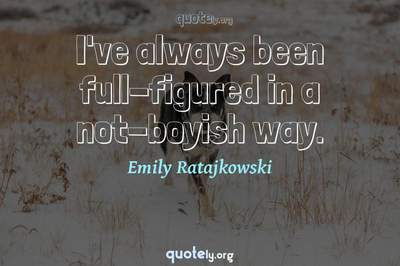 Photo Quote of I've always been full-figured in a not-boyish way.