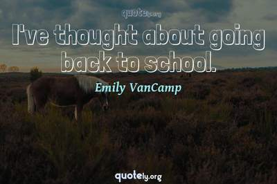 Photo Quote of I've thought about going back to school.
