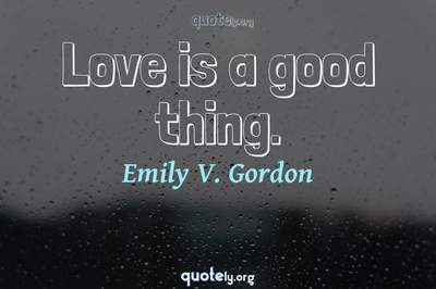 Photo Quote of Love is a good thing.