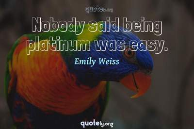 Photo Quote of Nobody said being platinum was easy.