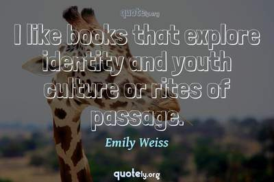 Photo Quote of I like books that explore identity and youth culture or rites of passage.