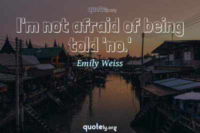 Photo Quote of I'm not afraid of being told 'no.'
