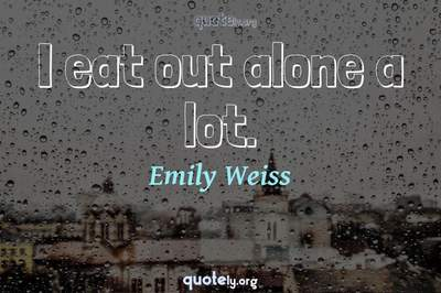 Photo Quote of I eat out alone a lot.