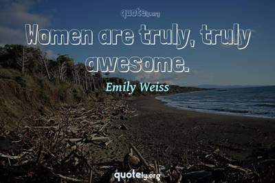 Photo Quote of Women are truly, truly awesome.