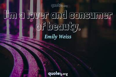 Photo Quote of I'm a lover and consumer of beauty.