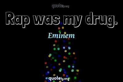 Photo Quote of Rap was my drug.