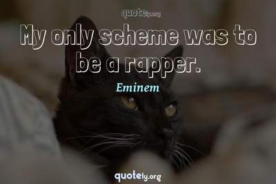 Photo Quote of My only scheme was to be a rapper.
