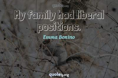 Photo Quote of My family had liberal positions.