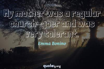 Photo Quote of My mother was a regular church-goer and was very tolerant.