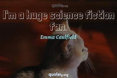 Photo Quote of I'm a huge science fiction fan.